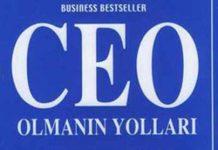 CEO Olmanın Yolları!..Rotamızı yeni bir kıyıya çevirmemiz gerekmektedir. Bu kıyı şimdi görünürde. Fakat bizi bu kıyıya ancak bir CEO taşıyabilir.